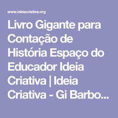 Livro Gigante para Contação de História Espaço do Educador Ideia Criativa   Ideia Criativa - Gi Barbosa Educação Infantil
