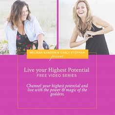 Live your Highest Potential - Free Video Series with Melissa Sandon and Carly Stephan.  Channel your highest potential and live with the power and magic of the goddess!