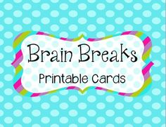 Brain Breaks!  Printable cards with fun activities to use in elementary classrooms!