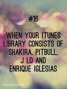 #16 When your iTunes library consists of Shakira, Pitbull, J Lo and Enrique Iglesias #zumbachuckles #funny #zumba