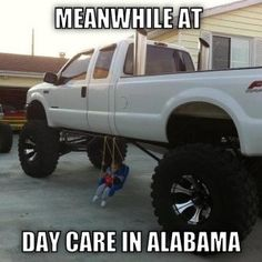 Haha With a little redneck ingenuity, jacked-up trucks can be good family vehicles Redneck Humor, Redneck Baby, Redneck Trucks, Redneck Games, Redneck Quotes, Diesel Trucks, Chevy, Haha, Jacked Up Trucks