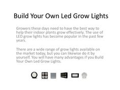 build-your-own-led-grow-lights by via Slideshare Indoor Garden, Indoor Plants, Growing Plants Indoors, Led Grow Lights, Build Your Own, Gardens, Learning, News, Building