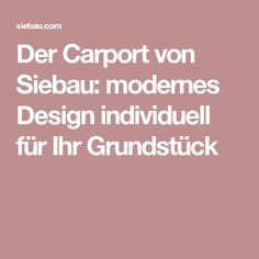 Der Carport von Siebau: modernes Design individuell für Ihr Grundstück