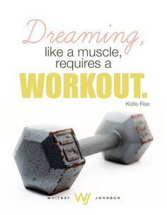 Dreaming like a muscle requires a workout. - Katie Rae  Rendered by macyrobison.com