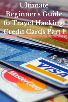 Ultimate Beginner's Guide to Travel Hacking- Credit Cards Part 1