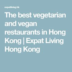 The best vegetarian and vegan restaurants in Hong Kong | Expat Living Hong Kong