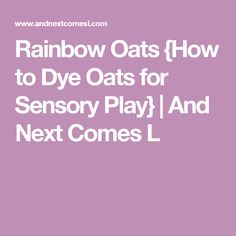 Rainbow Oats {How to Dye Oats for Sensory Play} | And Next Comes L