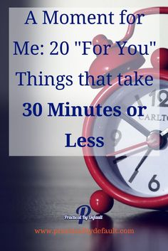 Trying to find time for you in your crazy busy schedule? I got your back, check out this creative list of 20 that take 30 minute or less, plus 3 tips to finding this time for you :)
