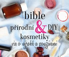 Bible přírodní a DIY kosmetiky - DIFY - do it for yourself! - Udělej to pro sebe! Organic Beauty, Soap Making, Deodorant, Smoothies, Diy And Crafts, Bible, Homemade, Blog, Tips