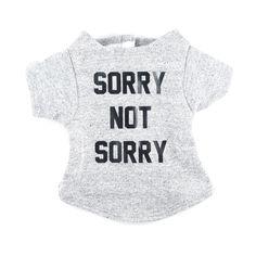 SORRY NOT SORRY dog sweatshirt. mine needs this.