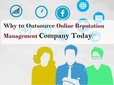 Why to Outsource Online Reputation #Management Company Today .  #ORM #ORMCompany