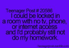 Not a teenager but this is still me! Teen Posts, Teenager Posts, Post Quotes, Funny Quotes, Do Homework, Teen Life, Teenager Quotes, Just Girly Things, Lol So True