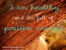 'I am healthy and I'm full of positive energy'