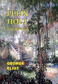 Felix Holt - the radical by George Eliot. $4.95. 298 pages. Author: George Eliot. Publisher: Evergreen Review, Inc. (September 29, 2007)