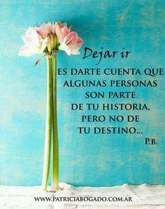#webpositiva Dejar ir es darse cuenta que algunas personas son parte de tu historia, pero no de tu #destino