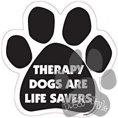 Therapy Dogs Are Lifesavers Dog Paw Quote Magnet http://doggystylegifts.com/products/therapy-dogs-are-lifesavers-dog-paw-quote-magnet