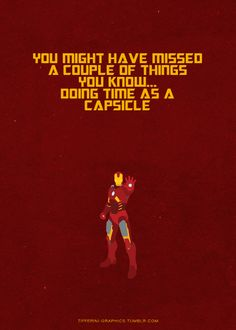 iron man..one of his many epic quotes in the Avengers.