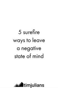 Ever wondered how you can get out of a negative state of mind? Here are 5 simple ways to get you there sustainably...