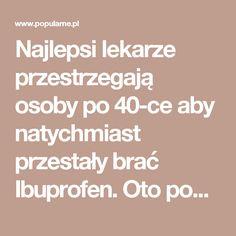 Najlepsi lekarze przestrzegają osoby po 40-ce aby natychmiast przestały brać Ibuprofen. Oto powód...   Popularne.pl
