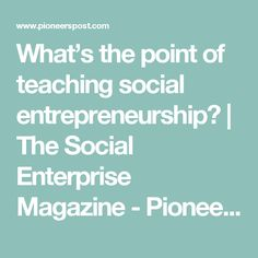 What's the point of teaching social entrepreneurship? Social Entrepreneurship, Social Enterprise, Innovation, Investing, Magazine, Teaching, Learning, Warehouse, Education