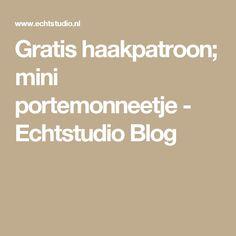 Gratis haakpatroon; mini portemonneetje - Echtstudio Blog