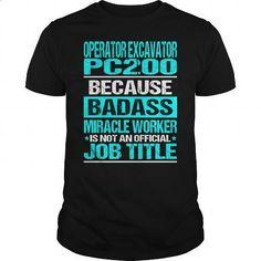 OPERATOR EXCAVATOR PC200 - BADASS CU - #crewneck sweatshirts #business shirts. I WANT THIS => https://www.sunfrog.com/LifeStyle/OPERATOR-EXCAVATOR-PC200--BADASS-CU-Black-Guys.html?id=60505