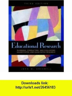 Educational Research Planning, Conducting, and Evaluating Quantitative and Qualitative Research (3rd Edition) (9780136135500) John W. Creswell , ISBN-10: 0136135501  , ISBN-13: 978-0136135500 ,  , tutorials , pdf , ebook , torrent , downloads , rapidshare , filesonic , hotfile , megaupload , fileserve