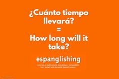 Espanglishing | free and shareable Spanish lessons = lecciones de Inglés gratis y compartibles: ¿Cuánto tiempo llevará? = How long will it take?