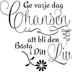 Väggord: Ge varje dag chansen att bli den bästa i ditt liv Calm Quotes, Smile Quotes, Love Quotes, Viria, Swedish Quotes, Motivational Quotes, Inspirational Quotes, Different Quotes, Meaning Of Life