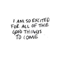 """""""I am so excited for all of the good things to come"""" - motivational quotes for women, success, break ups, new beginnings"""