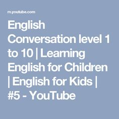 English Conversation level 1 to 10 | Learning English for Children | English for Kids | #5 - YouTube