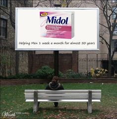 I find much humor in this advertisement by the Midol company. Menstruation has nothing to do with a man x__x