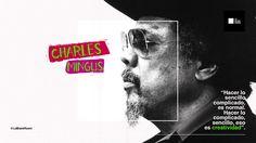 Hacer lo sencillo complicado, es normal.  Hacer lo complicado, sencillo, eso es creatividad. Charles Mingus.