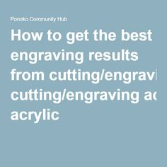 How to get the best engraving results from cutting/engraving acrylic