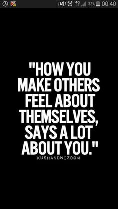 How You Make Others Feel...