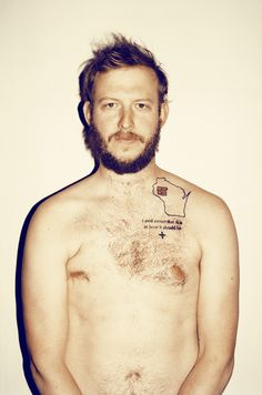 Awww Justin Vernon, I love you and your patchy chest hair and hipster beard and eccentric tat.