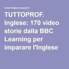 TUTTOPROF. Inglese: 170 video storie dalla BBC Learning per imparare l'Inglese