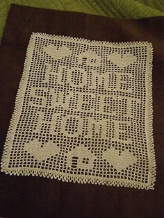 """Home sweet home"" filet crochet."