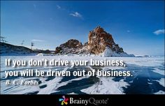 If you don't drive your business, you will be driven out of business. - B. C. Forbes - BrainyQuote