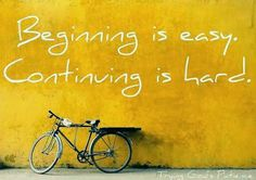 Beginning is easy. Continuing is hard  #beginning #easy #continuing #hard #life #quote