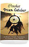 Free Kindle Book -   Crochet Dream Catchers: 10 Mystic Dream Catchers To Protect Your Sleep: (Crochet Hook A, Crochet Accessories, Crochet Patterns, Crochet Books, Easy Crocheting For Dummies)