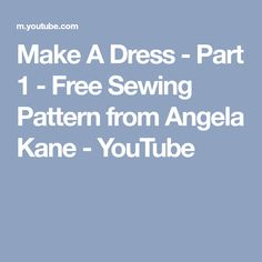 Make A Dress - Part 1 - Free Sewing Pattern from Angela Kane - YouTube