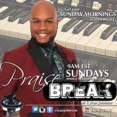 Praise Break w/ C Ivan Johnson @CIvanJohnson #PraiseBreak Sundays 9am EST