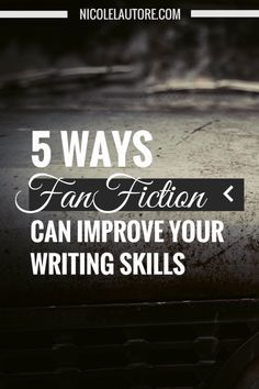 5 Ways FanFiction Can Improve Your Writing by Nicole Lautore
