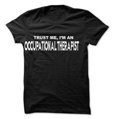 Trust Me I Am Occupational therapist T Shirts, Hoodies. Get it here ==► https://www.sunfrog.com/LifeStyle/Trust-Me-I-Am-Occupational-therapist-999-Cool-Job-Shirt-.html?41382 $22.25