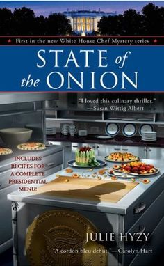 State of the Onion (2008) (The first book in the White House Chef Mystery series) A novel by Julie Hyzy.   Introducing White House Assistant Chef Olivia Paras, who is rising-and sleuthing-to the top.