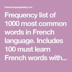 Frequency list of 1000 most common words in French language. Includes 100 must learn French words with English translations. Learn most used nouns, verbs, prepositions, adjectives and other vocabulary terms. To Know In French, Why Learn French, How To Speak French, French Language Lessons, French Language Learning, French Lessons, Common French Phrases, Useful French Phrases, Gcse French