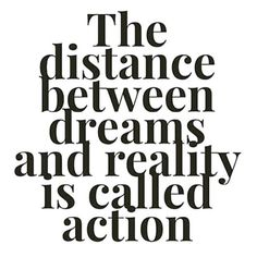 The distance between dreams and reality is called action... motivational quote