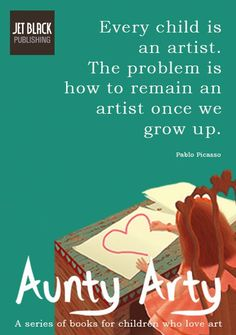 Every child is an artist the problem is how to remain an artist once we grow up picasso http://www.jetblackpublishing.com/shop/aunty-arty-and-the-disquieting-muses