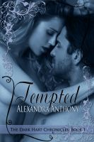 Tempted: The Dark Hart Chronicles (Book 1), an ebook by Alexandra Anthony at Smashwords